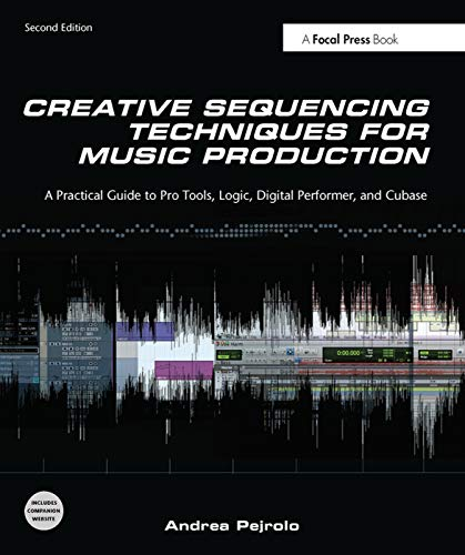 Creative Sequencing Techniques for Music Production: Pejrolo, Andrea