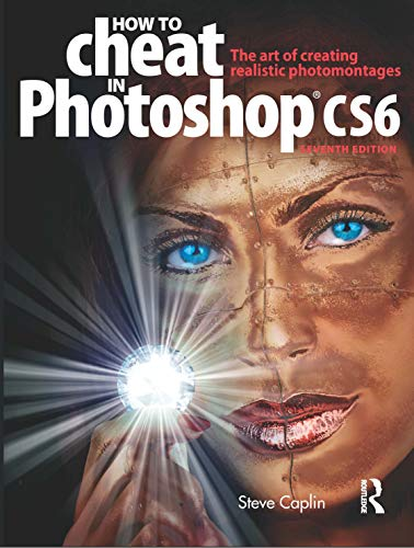 9780240525921: How to Cheat in Photoshop CS6: The art of creating realistic photomontages