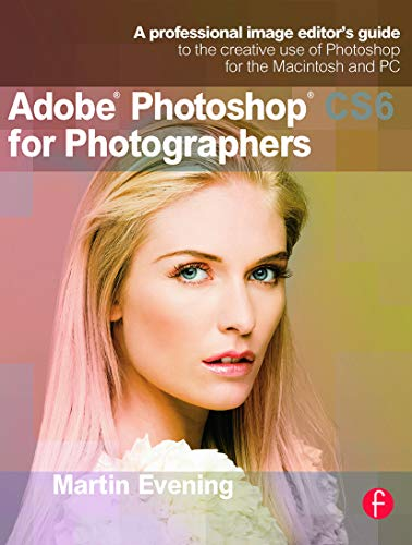 9780240526041: Adobe Photoshop CS6 for Photographers: A professional image editor's guide to the creative use of Photoshop for the Macintosh and PC