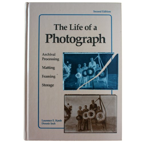 9780240800240: The Life of a Photograph: Archival Processing, Matting, Framing and Storage
