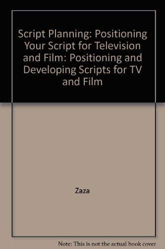 9780240801216: Script Planning: Positioning Your Script for Television and Film