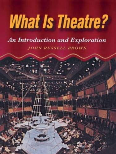 What is Theatre?: An Introduction and Exploration: John Brown