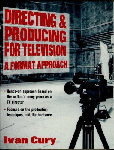 Directing and Producing for Television: A Format Approach: Ivan Cury