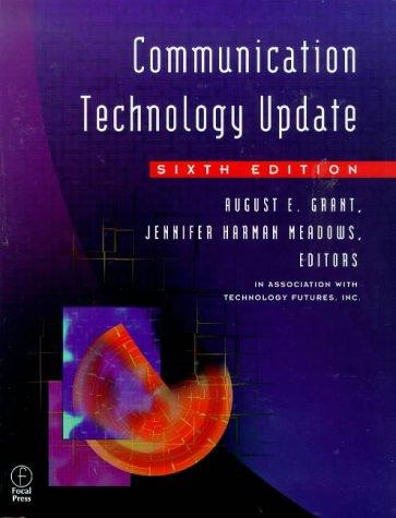 Communication Technology Update: Grant, August E.; Meadows, Jennifer H.; Technology Futures Inc.