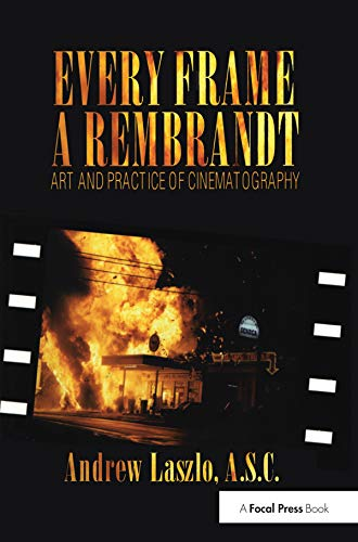 9780240803999: Every Frame a Rembrandt: Art and Practice of Cinematography