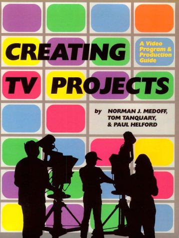 Creating TV Projects: Medoff, Norman, Tanquary, Tom, Helford, Paul