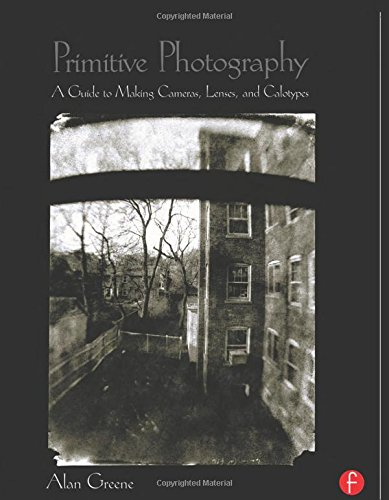Primitive Photography: A Guide to Making Cameras, Lenses, and Calotypes 9780240804613 Primitive Photography considers the hand-made photographic process in its entirety, showing the reader how to make box-cameras, lenses,