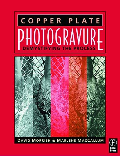 Copper Plate Photogravure: Demystifying the Process: Morrish, David; MacCallum, Marlene