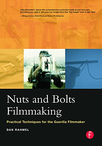 9780240805467: Nuts and Bolts Filmmaking: Practical Techniques for the Guerilla Filmmaker