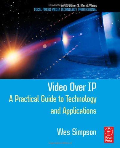 9780240805573: Video Over IP: A Practical Guide to Technology and Applications (Focal Press Media Technology Professional Series)