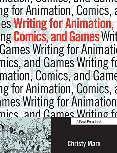 Writing for Animation, Comics, and Games (9780240805825) by Christy Marx
