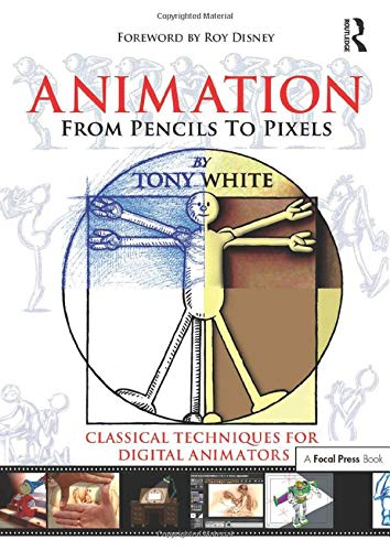 9780240806709: Animation from Pencils to Pixels: Classical Techniques for the Digital Animator