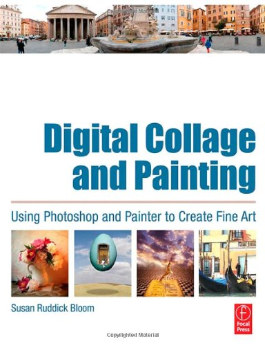 9780240807058: Digital Collage and Painting: Using Photoshop and Painter to Create Fine Art