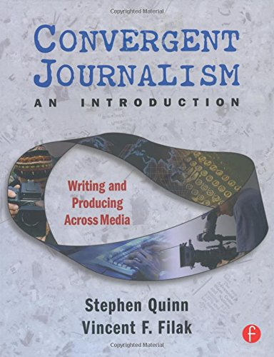 9780240807249: Convergent Journalism an Introduction: Writing and Producing Across Media