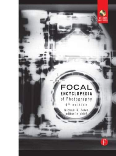 9780240807409: The Focal Encyclopedia of Photography, Fourth Edition