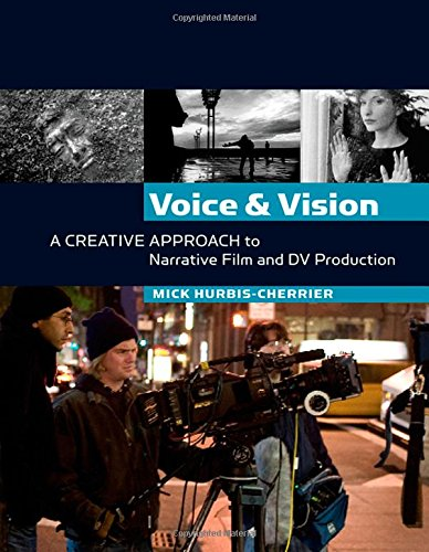 9780240807737: Voice and Vision: A Creative Approach to Narrative Film and DV Production