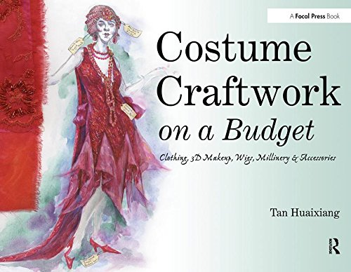 Costume Craftwork on a Budget: Clothing, 3-D Makeup, Wigs, Millinery & Accessories: Clothing, 3...