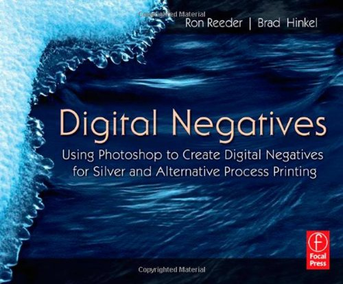 9780240808543: Digital Negatives: Using Photoshop to Create Digital Negatives for Silver and Alternative Process Printing