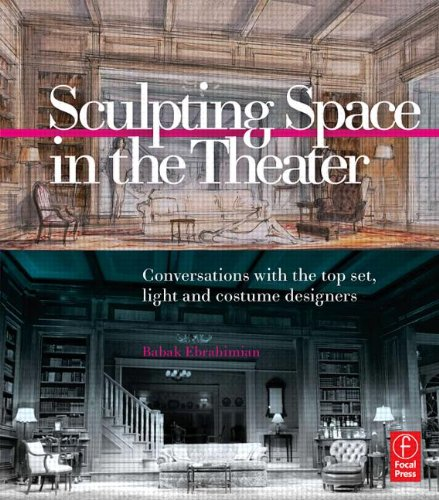 Sculpting Space in the Theater: Conversations with the top set, light and costume designers: ...
