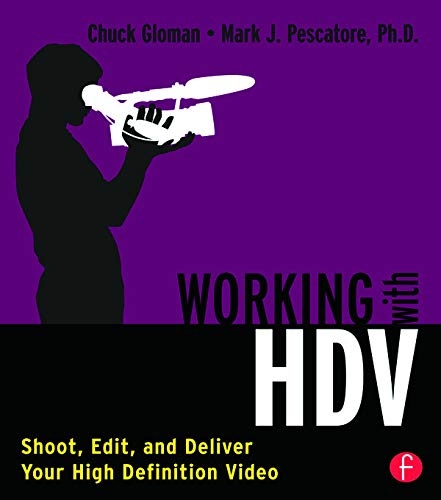 9780240808888: Working with HDV: Shoot, Edit, and Deliver Your High Definition Video