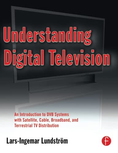 9780240809069: Understanding Digital Television: An Introduction to DVB Systems with Satellite, Cable, Broadband and Terrestrial TV Distribution