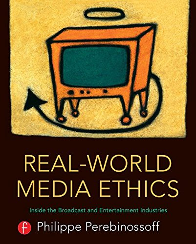 Real World Media Ethics: Inside the Broadcast and Entertainment Industries