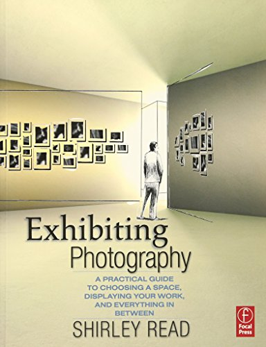9780240809397: Exhibiting Photography: A Practical Guide to Choosing a Space, Displaying Your Work, and Everything in Between