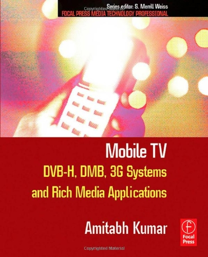 Mobile TV: DVB-H, DMB, 3G Systems and Rich Media Applications: Kumar, Amitabh