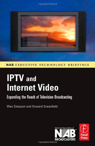9780240809540: IPTV and Internet Video: Expanding the Reach of Television Broadcasting (NAB Executive Technology Briefings)