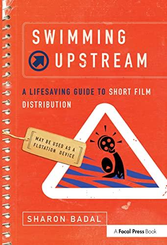 9780240809557: Swimming Upstream: A Lifesaving Guide to Short Film Distribution