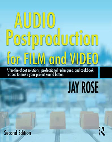 9780240809717: Audio Postproduction for Film and Video: After-the-Shoot solutions, Professional Techniques,and Cookbook Recipes to Make Your Project Sound Better