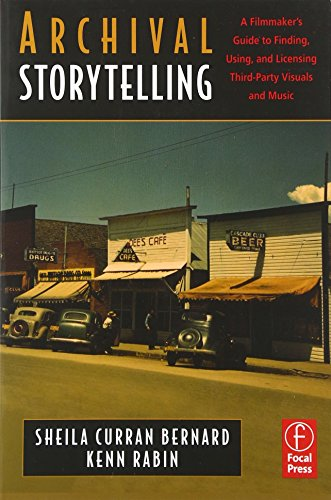 9780240809731: Archival Storytelling: A Filmmaker's Guide to Finding, Using, and Licensing Third-Party Visuals and Music