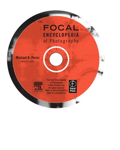9780240809755: Focal Encyclopedia of Photography CD, Fourth Edition: Digital Imaging, Theory and Applications, History, and Science