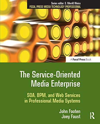 9780240809779: The Service-Oriented Media Enterprise: SOA, BPM, and Web Services in Professional Media Systems (Focal Press Media Technology Professional Series)