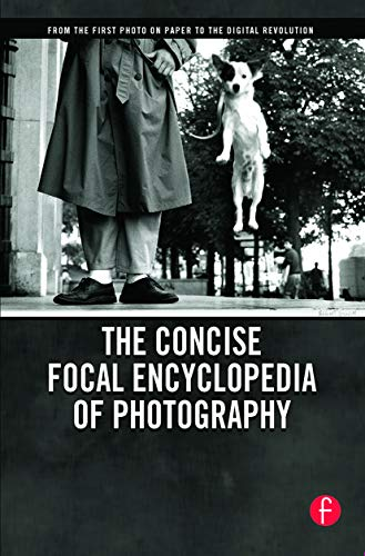9780240809984: The Concise Focal Encyclopedia of Photography: From the First Photo on Paper to the Digital Revolution