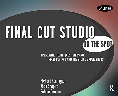 9780240810072: Final Cut Studio On the Spot, 3rd Edition (On The Spot {Series})