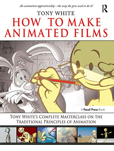 9780240810331: How to Make Animated Films: Tony White's Complete Masterclass on the Traditional Principals of Animation