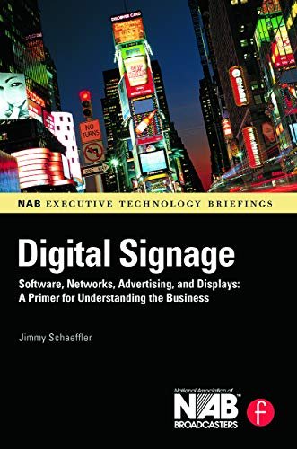 9780240810416: Digital Signage: Software, Networks, Advertising, and Displays: A Primer for Understanding the Business (NAB Executive Technology Briefings)