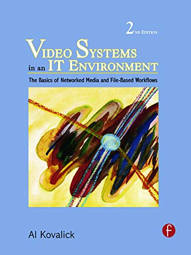 9780240810423: Video Systems in an IT Environment: The Basics of Professional Networked Media and File-based Workflows