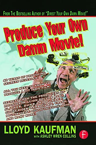 Produce Your Own Damn Movie! (Your Own: Lloyd Kaufman; Ashley
