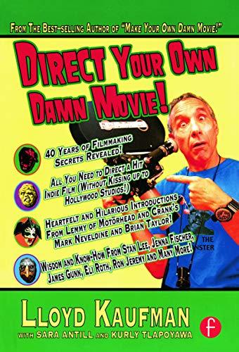 Direct Your Own Damn Movie! (Your Own: Lloyd Kaufman; Sara