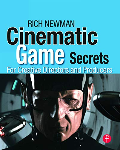9780240810713: Cinematic Game Secrets for Creative Directors and Producers: Inspired Techniques From Industry Legends