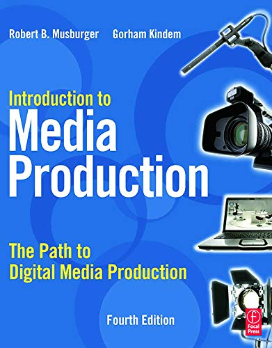 Introduction to Media Production, Fourth Edition: The Path to Digital Media Production: Gorham ...