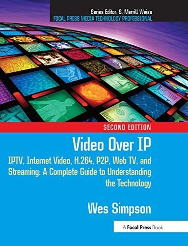 9780240810843: Video Over IP: IPTV, Internet Video, H.264, P2P, Web TV, and Streaming: A Complete Guide to Understanding the Technology (Focal Press Media Technology Professional Series)