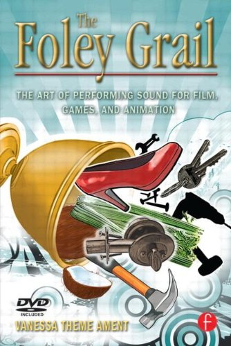9780240811253: The Foley Grail: The Art of Performing Sound for Film, Games, and Animation