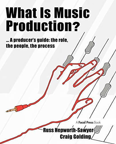 9780240811260: What is Music Production?: A Producers Guide: The Role, the People, the Process