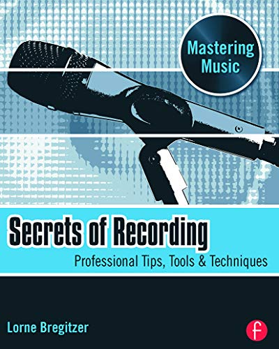 9780240811277: Secrets of Recording: Professional Tips, Tools & Techniques (The Mastering Music Series)