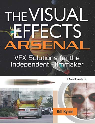 9780240811352: The Visual Effects Arsenal: VFX Solutions for the Independent Filmmaker