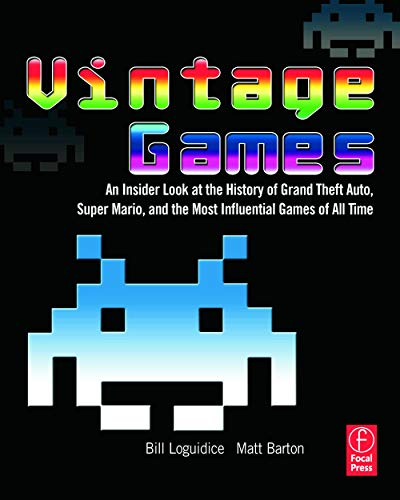 9780240811468: Vintage Games: An Insider Look at the History of Grand Theft Auto, Super Mario, and the Most Influential Games of All Time