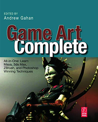 9780240811475: Game Art Complete: All-in-One: Learn Maya, 3ds Max, ZBrush, and Photoshop Winning Techniques